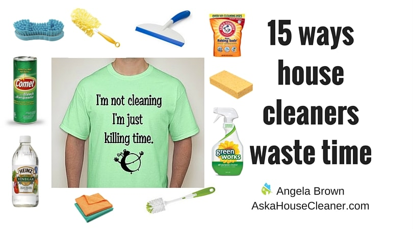 Killing time, time wasters Angela Brown, Ask a House Cleaner