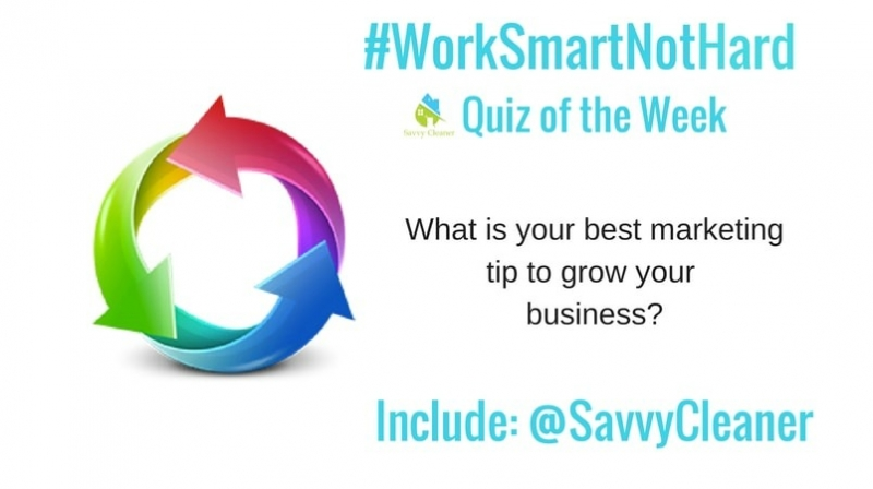 #WorkSmartNotHard, Best marketing tip ©Savvy Cleaner