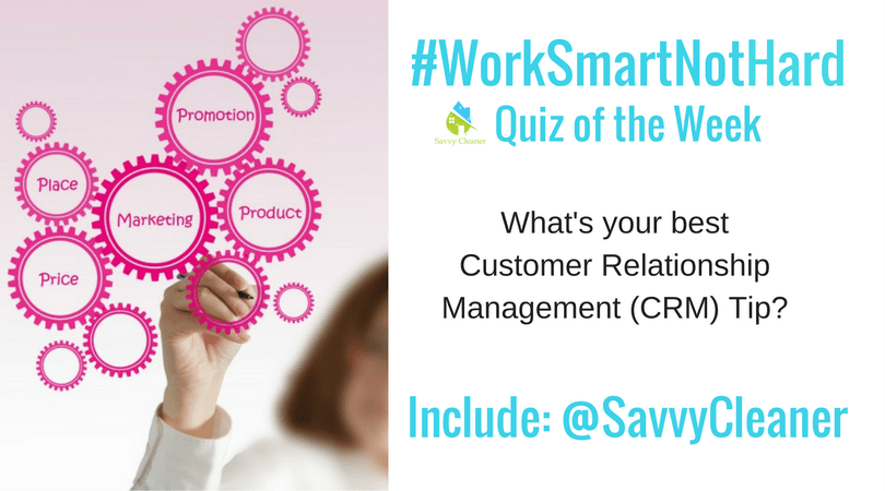 #WorkSmartNotHard, Customer Relationship Management, Savvy Cleaner