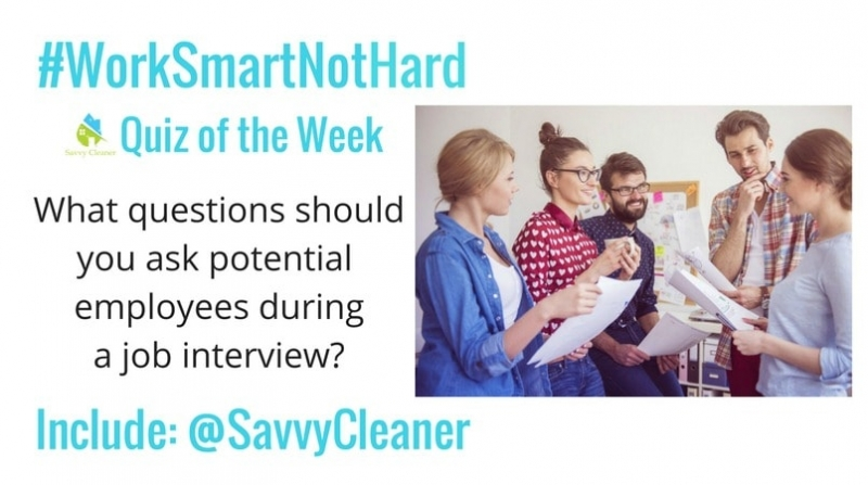 #WorkSmartNotHard, Questions to ask potential employees Savvy Cleaner