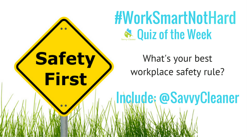 #WorkSmartNotHard, Safety Rule, Savvy Cleaner