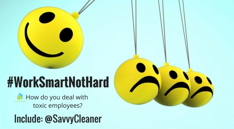 #WorkSmartNotHard, Toxic Employees, Savvy Cleaner