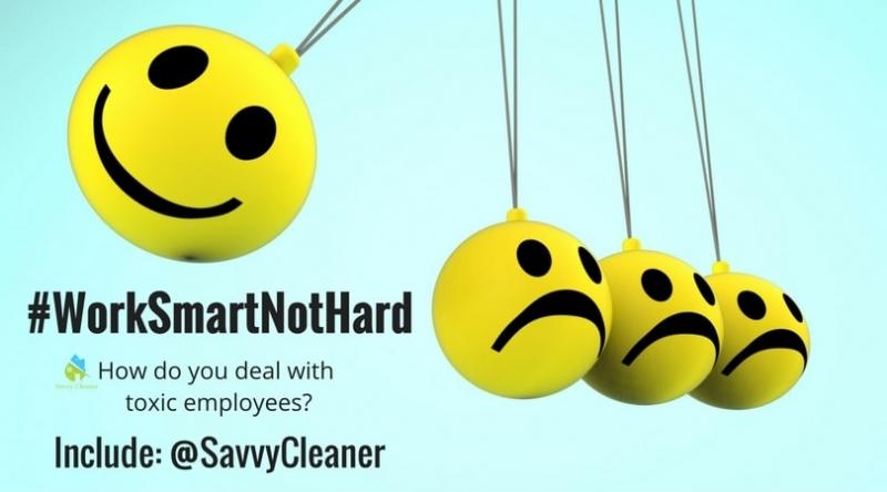 #WorkSmartNotHard, Toxic Employees, Savvy Cleaner