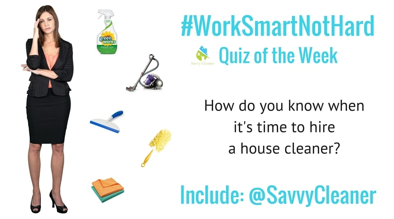 #WorkSmartNotHard When to hire a house cleaner, Savvy Cleaner