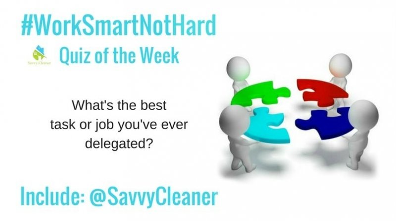 #WorkSmartNotHard, delegation Savvy Cleaner