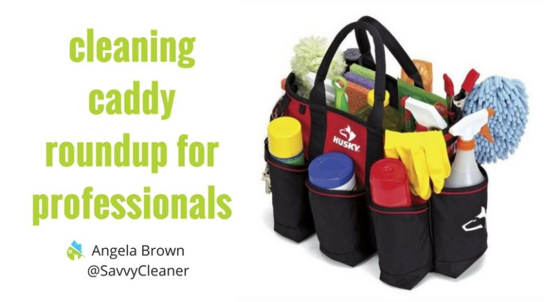 Cleaning Caddy Roundup For Professional House Cleaners
