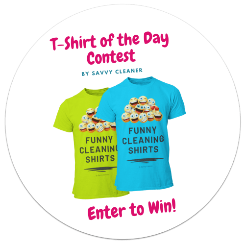 T-Shirt of the Day Contest by Savvy Cleaner