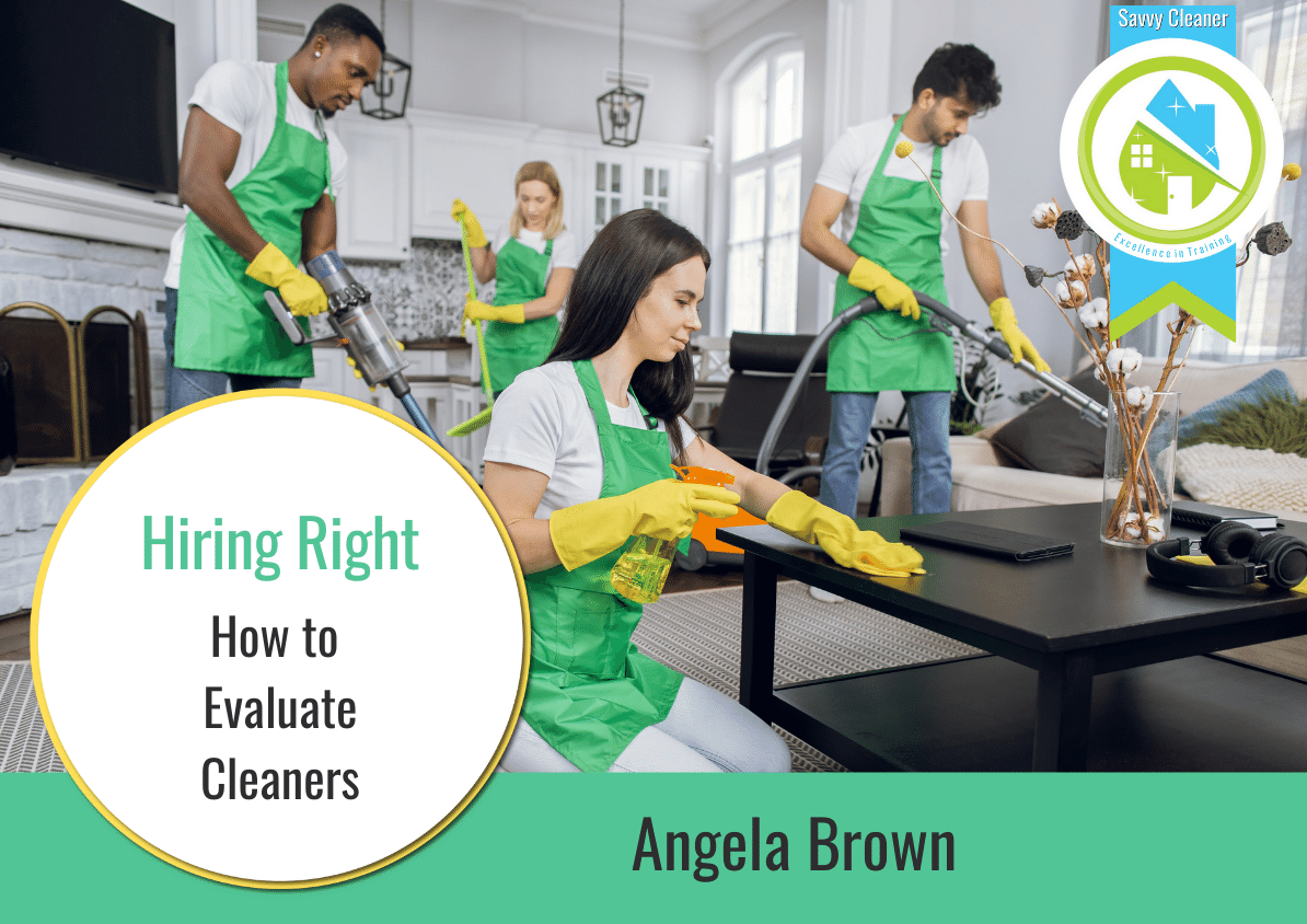 How to Evaluate Cleaners Hiring Right Savvy Cleaner Training