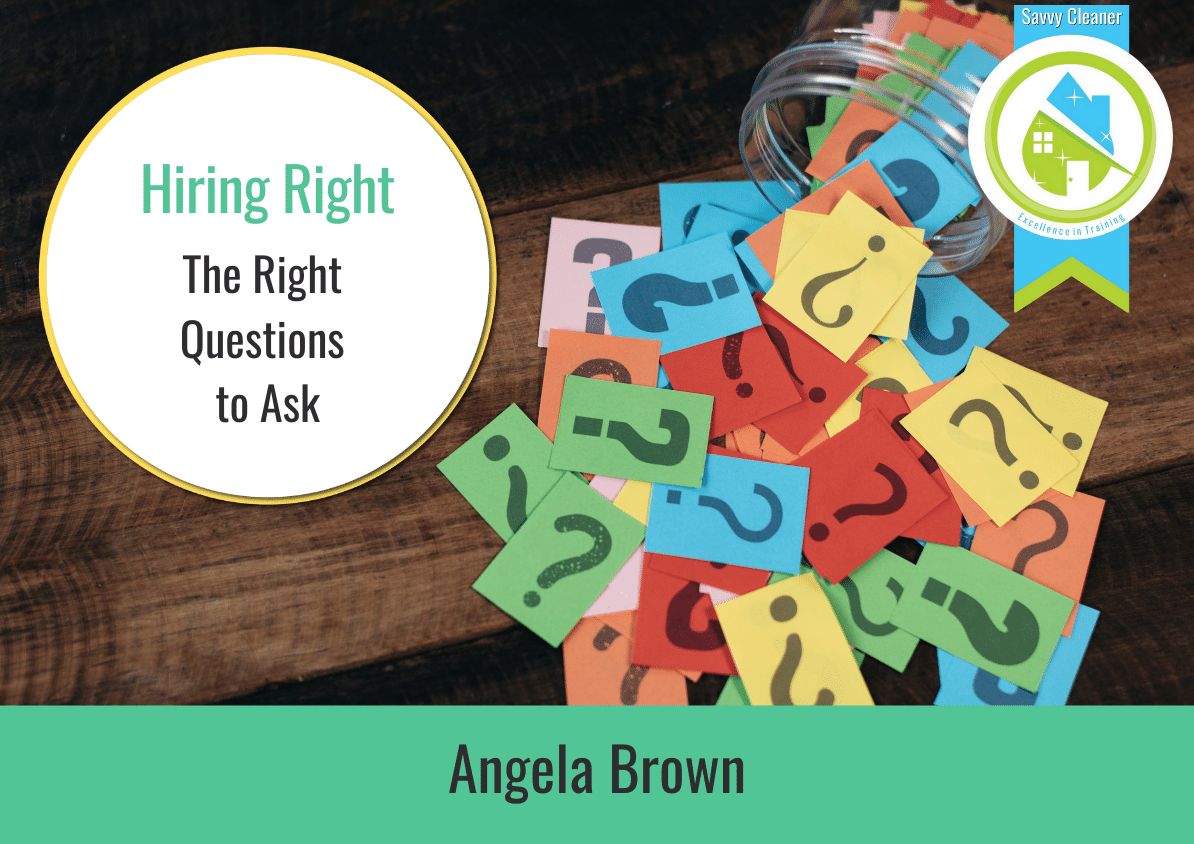 The Right Questions to Ask Hiring Right Savvy Cleaner Training