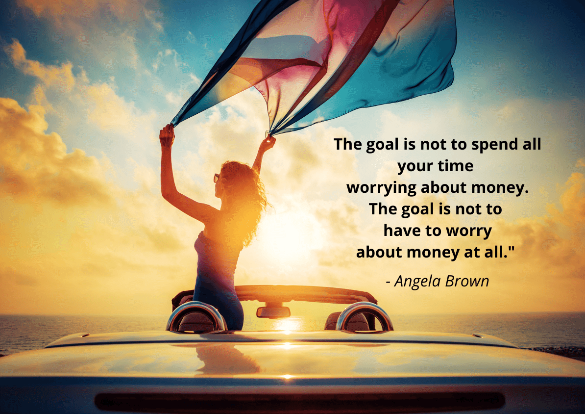 Not to Have to Worry About Money at All Angela Brown Quote