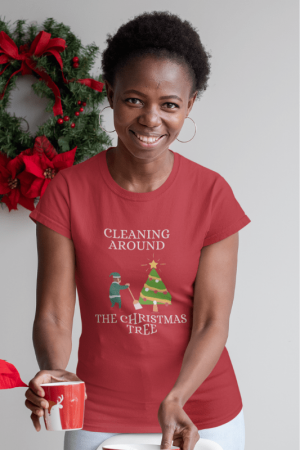Cleaning Around the Christmas Tree Savvy Cleaner Funny Cleaning Shirts Women's Comfort T-Shirt