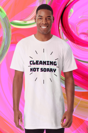 Cleaning Not Sorry Savvy Cleaner Funny Cleaning Shirts Comfort T-Shirt