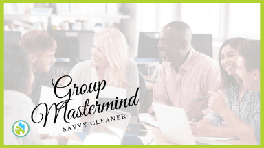 Group Mastermind 4-07-2021 Savvy Cleaner Network