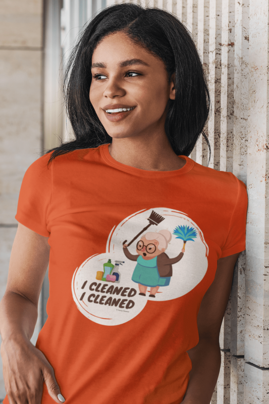 I Cleaned I Cleaned Savvy Cleaner Funny Cleaning Shirts Women's Standard Tee