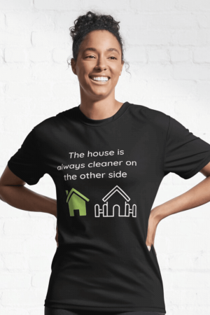 The House Is Always Cleaner Savvy Cleaner Funny Cleaning Shirts Active T-Shirt