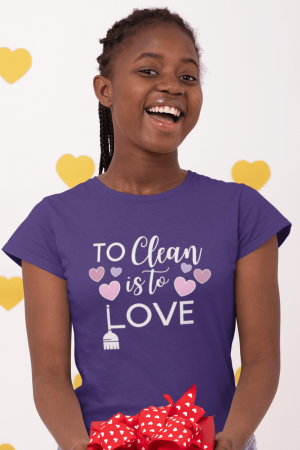 To Clean is to Love Savvy Cleaner Funny Cleaning Shirts Women's Comfort T-Shirt
