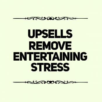 Upsells and Special Packages Reasons Remove Entertaining Stress