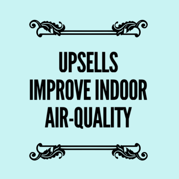 Upsells and Special Packages Reasons Improve Indoor Air Quality