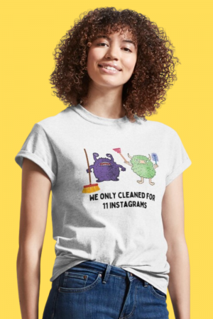 We Only Cleaned for 11 Instagrams Savvy Cleaner Funny Cleaning Shirts Classic Tee