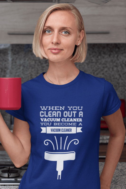 You Become a Vacuum Cleaner Savvy Cleaner Funny Cleaning Shirts Women's Standard Tee