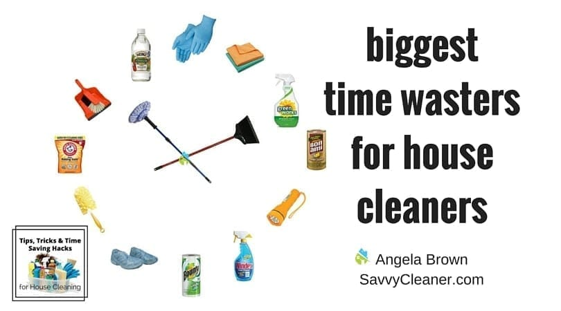 Time Wasters for House Cleaners @SavvyCleaner