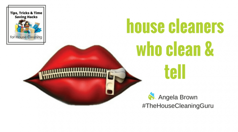 Confidentiality: When House Cleaners Gossip @SavvyCleaner